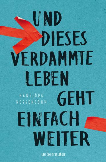 Und dieses verdammte Leben geht einfach weiter von Hansjörg Nessensohn